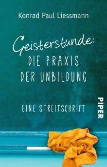 Konrad Paul Liessmann: Geisterstunde: Die Praxis der Unbildung, Buch