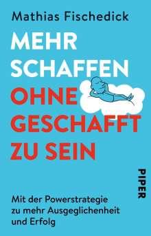 Mathias Fischedick: Mehr schaffen, ohne geschafft zu sein, Buch
