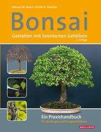 Werner M. Busch: Bonsai - Gestalten mit heimischen Gehölzen, Buch