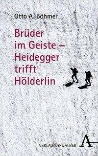 Otto A. Böhmer: Brüder im Geiste - Heidegger trifft Hölderlin, Buch