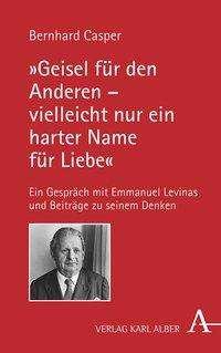 """Bernhard Casper: """"Geisel für den Anderen - vielleicht nur ein harter Name für Liebe"""", Buch"""