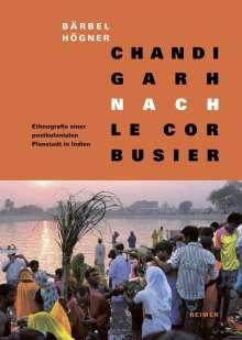 Bärbel Högner: Chandigarh nach Le Corbusier, Buch