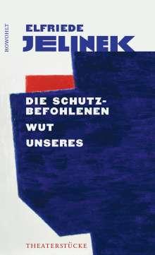 Elfriede Jelinek: Die Schutzbefohlenen. Wut. Unseres, Buch