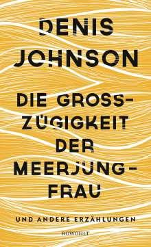 Denis Johnson: Die Großzügigkeit der Meerjungfrau, Buch