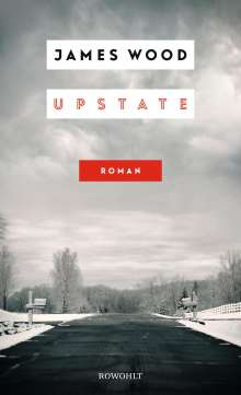 James Wood: Upstate, Buch