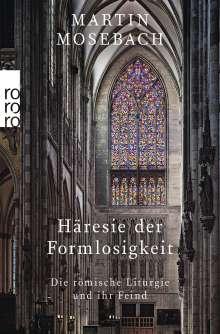 Martin Mosebach: Häresie der Formlosigkeit, Buch