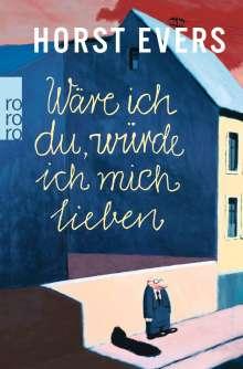 Horst Evers: Wäre ich du, würde ich mich lieben, Buch
