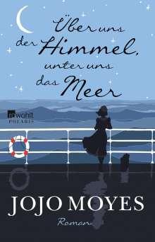 Jojo Moyes: Über uns der Himmel, unter uns das Meer, Buch