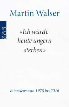 """Martin Walser: """"Ich würde heute ungern sterben"""", Buch"""