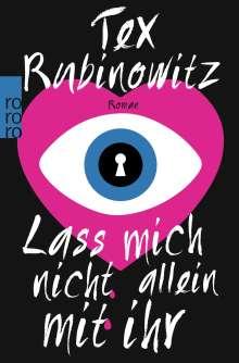 Tex Rubinowitz: Lass mich nicht allein mit ihr, Buch