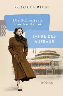 Brigitte Riebe: Die Schwestern vom Ku'damm: Jahre des Aufbaus, Buch