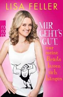 Lisa Feller: Mir geht's gut, nur meine Brüste lassen sich hängen, Buch
