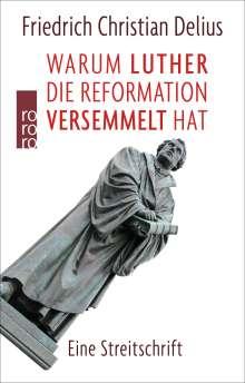 Friedrich Christian Delius: Warum Luther die Reformation versemmelt hat, Buch