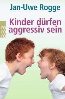 Jan-Uwe Rogge: Kinder dürfen aggressiv sein, Buch