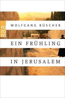 Wolfgang Büscher: Ein Frühling in Jerusalem, Buch
