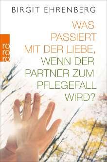 Birgit Ehrenberg: Was passiert mit der Liebe, wenn der Partner zum Pflegefall wird?, Buch