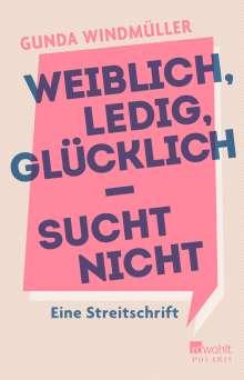 Gunda Windmüller: Weiblich, ledig, glücklich - sucht nicht, Buch