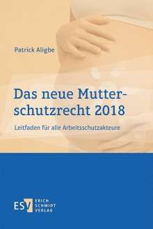 Patrick Aligbe: Das neue Mutterschutzrecht 2018, Buch
