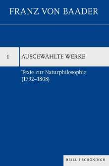 Franz von Baader: Ausgewählte Werke 1. Texte zur Naturphilosophie (1792-1808), Buch
