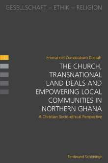 Emmanuel Zumabakuro Dassah: The Church, Transnational Land Deals and Empowering Local Communities in Northern Ghana, Buch