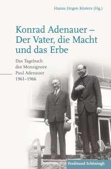 Hanns Jürgen Küsters: Konrad Adenauer - Der Vater, die Macht und das Erbe, Buch