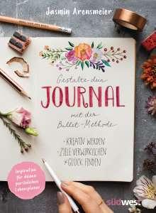 Jasmin Arensmeier: Gestalte dein Journal mit der Bullet-Methode, Buch