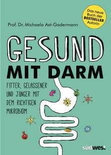 Michaela Axt-Gadermann: Gesund mit Darm. Fitter, gelassener und jünger mit dem richtigen Mikrobiom, Buch