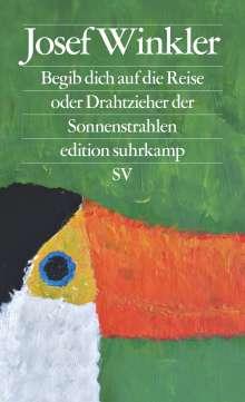 Josef Winkler: Begib dich auf die Reise oder Drahtzieher der Sonnenstrahlen, Buch