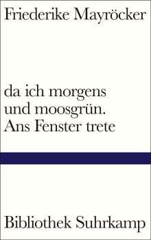 Friederike Mayröcker: da ich morgens und moosgrün. Ans Fenster trete, Buch
