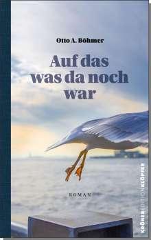 Otto A. Böhmer: Auf das, was da noch war, Buch