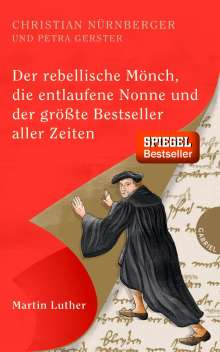 Christian Nürnberger: Der rebellische Mönch, die entlaufene Nonne und der größte Bestseller aller Zeiten, Martin Luther, Buch