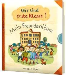 Daniela Kulot: Wir sind erste Klasse! - Mein Freundealbum, Buch