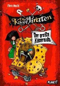 Chris Mould: Die Knopf-Piraten 1: Der große Käseraub, Buch
