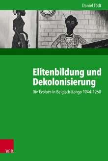 Daniel Tödt: Elitenbildung und Dekolonisierung, Buch