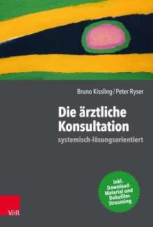 Bruno Kissling: Die ärztliche Konsultation - systemisch-lösungsorientiert, Buch