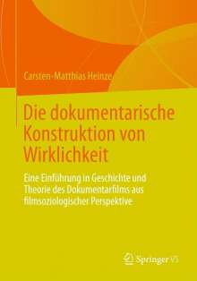 Carsten-Matthias Heinze: Die dokumentarische Konstruktion von Wirklichkeit, Buch