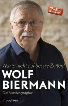 Wolf Biermann: Warte nicht auf bessre Zeiten!, Buch
