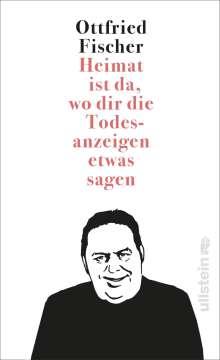 Ottfried Fischer: Heimat ist da, wo dir die Todesanzeigen etwas sagen, Buch