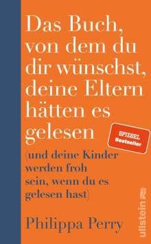 Philippa Perry: Das Buch, von dem du dir wünschst, deine Eltern hätten es gelesen, Buch