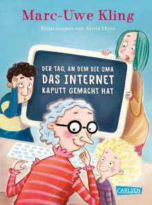 Marc-Uwe Kling: Der Tag, an dem die Oma das Internet kaputt gemacht hat, Buch