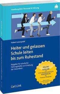 Hubert Luszczynski: Heiter und gelassen Schule leiten bis zum Ruhestand, Buch