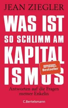 Jean Ziegler: Was ist so schlimm am Kapitalismus?, Buch