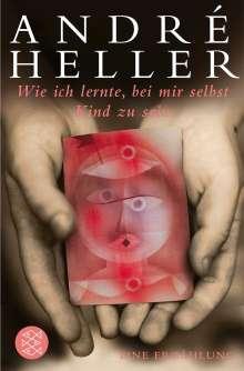 André Heller: Wie ich lernte, bei mir selbst Kind zu sein, Buch