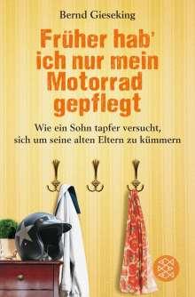 Bernd Gieseking: Früher hab' ich nur mein Motorrad gepflegt, Buch