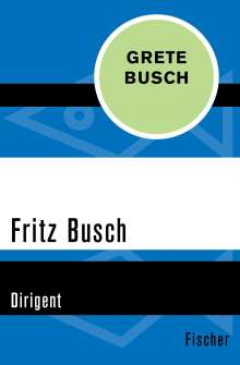 Grete Busch: Fritz Busch, Buch