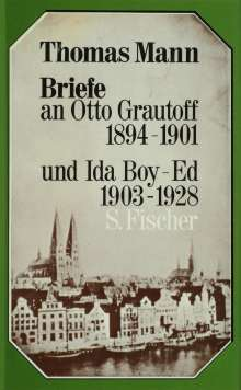 Thomas Mann: Briefe an Otto Grautoff 1894-1901 und Ida Boy-Ed 1903-1928, Buch