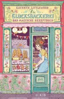 Kathryn Littlewood: Die Glücksbäckerei 01 - Das magische Rezeptbuch, Buch
