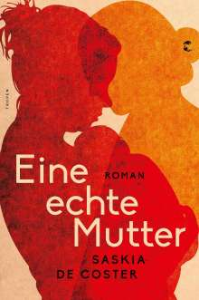 Saskia De Coster: Eine echte Mutter, Buch