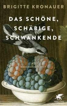 Brigitte Kronauer (1940-2019): Das Schöne, Schäbige, Schwankende, Buch