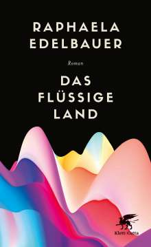 Raphaela Edelbauer: Das flüssige Land, Buch